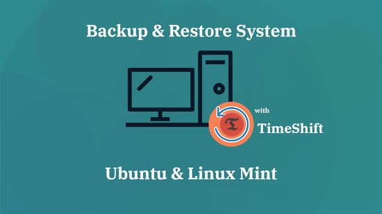 How To Backup and Restore Ubuntu & Linux Mint With Timeshift