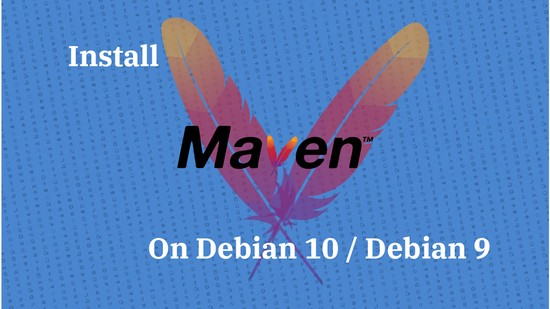 How To Install Apache Maven on Debian 10 / Debian 9