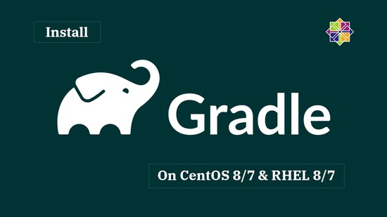How To Install Gradle on CentOS 8 / 7 & RHEL 8 / 7