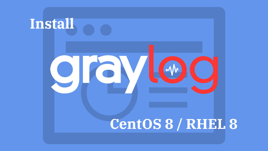 How To Install Graylog on CentOS 8 / RHEL 8