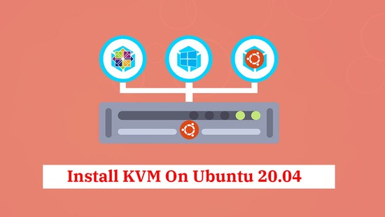 How To Install KVM On Ubuntu 20.04 / Linux Mint 20