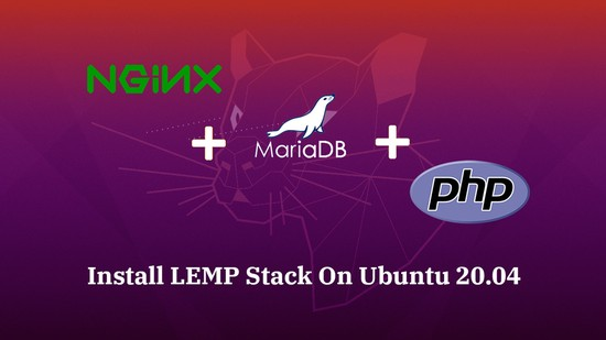 How To Install Linux, Nginx, MariaDB, PHP (LEMP Stack) in Ubuntu 20.04