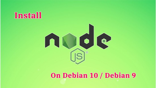 How To Install Node.js on Debian 10 / Debian 9
