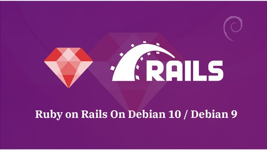 How To Install Ruby on Rails on Debian 10 / Debian 9