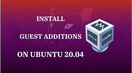 How To Install VirtualBox Guest Additions On Ubuntu 20.04