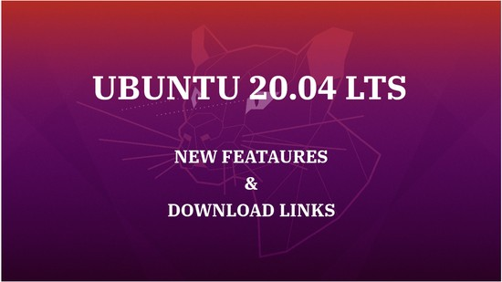 Ubuntu 20.04 LTS Released - New Features & Download Links
