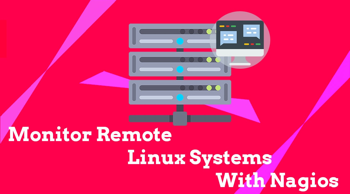 How To Monitor Remote Linux Systems With Nagios Monitoring Tool