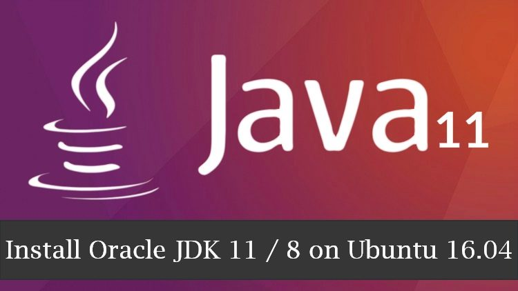 How To Install Oracle Java JDK 11 / 8 on Ubuntu 16 04 & Linux Mint 18