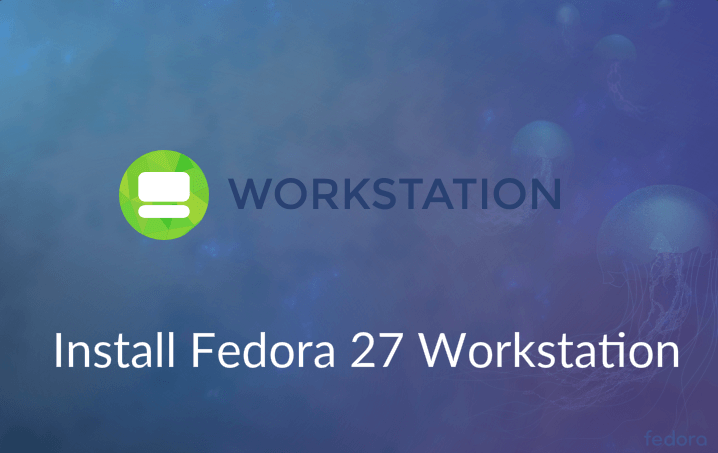 Fedora 27 Released - How to Install Fedora 27 Workstation