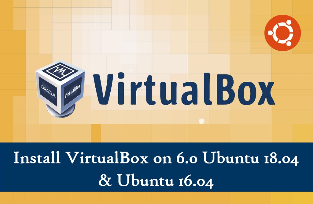 How To Install VirtualBox on 6 0 Ubuntu 18 04 / Ubuntu 16 04