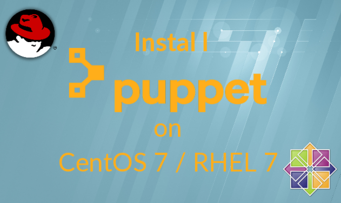 How to Install Puppet 4.x On CentOS 7 / RHEL 7