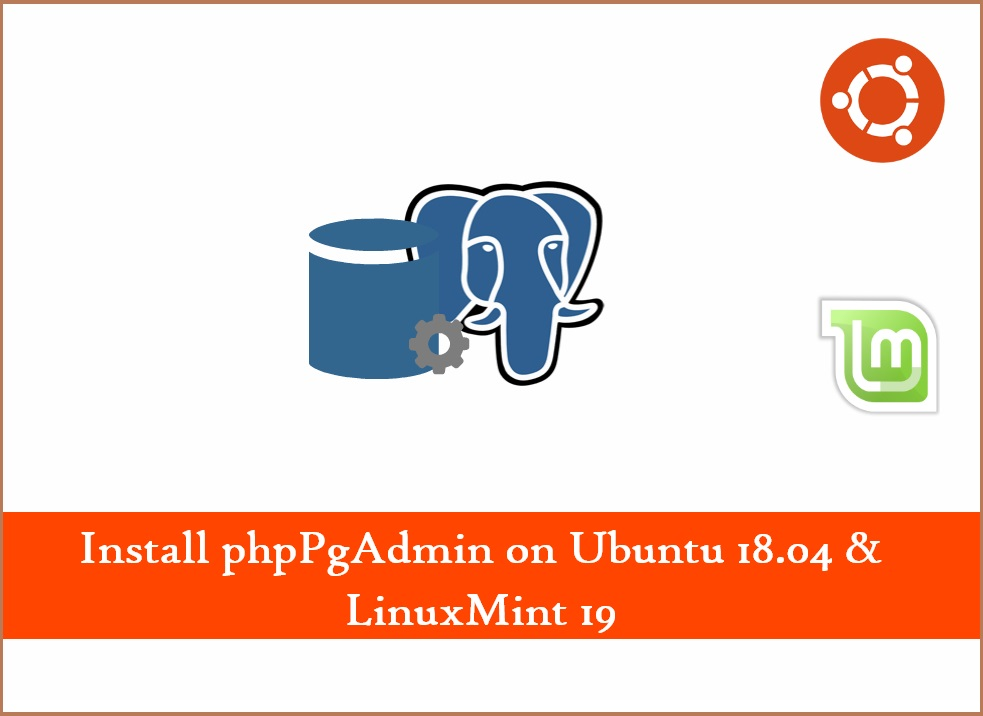 How To Install phpPgAdmin on Ubuntu 18 04 / 16 04 & LinuxMint 19 / 18