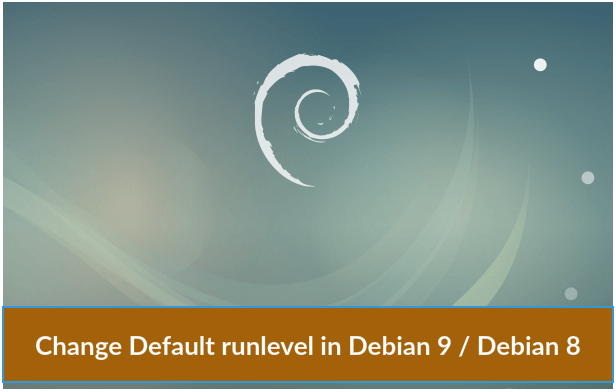 Change Default runlevel in Debian 9 / Debian 8 - ITzGeek