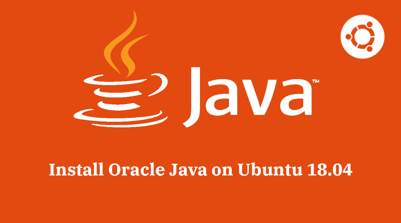 How To Install Oracle Java 12 / 11 / 8 on Ubuntu 18 04