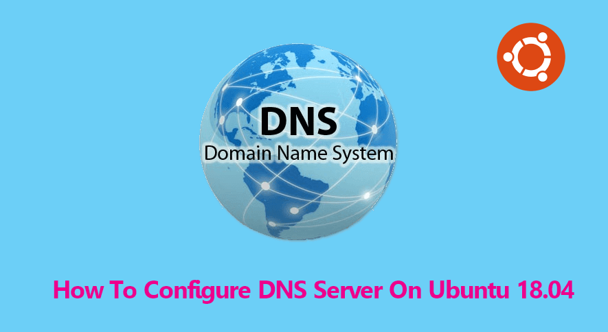 How To Configure DNS Server On Ubuntu 18 04 - ITzGeek
