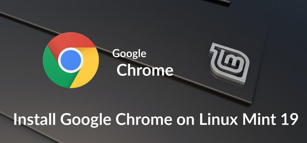 How To Install Google Chrome on Linux Mint 19