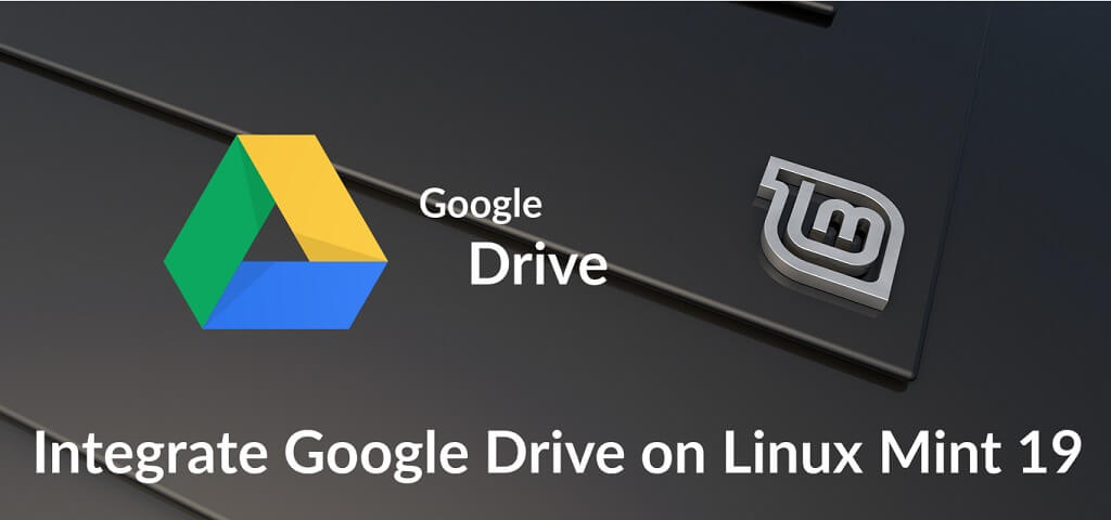 How To Integrate Google Drive on Linux Mint 19