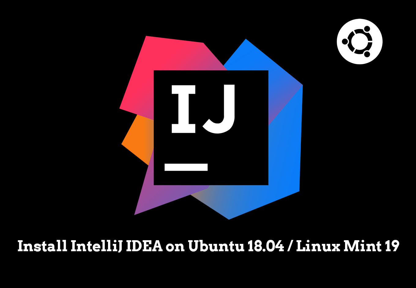 How To Install IntelliJ IDEA on Ubuntu 18 04 / Linux Mint 19