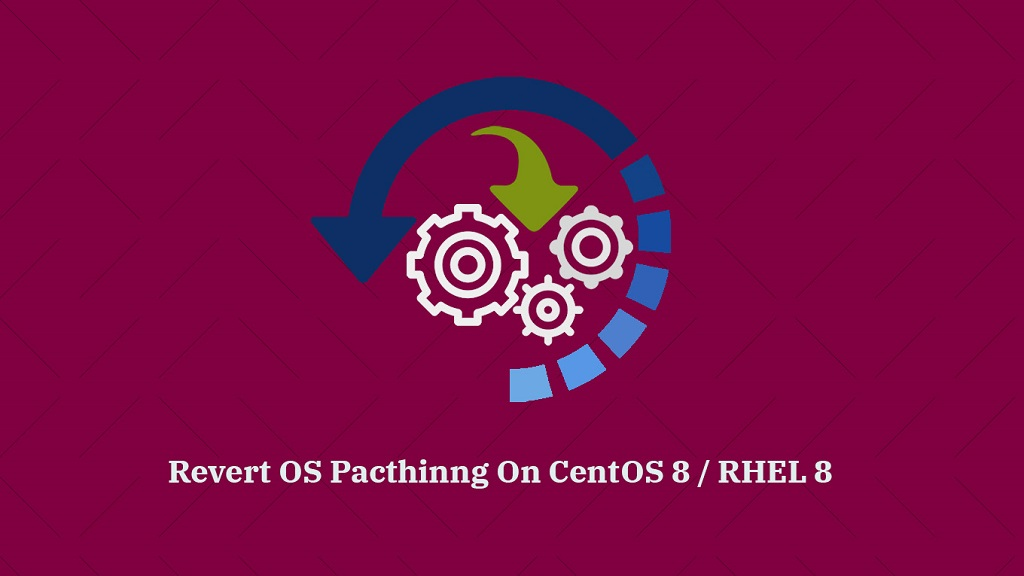 Revert OS Patching On CentOS 8