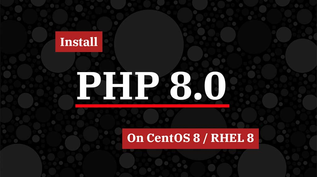 How To Install PHP 8.0 On CentOS 8 / RHEL 8   ITzGeek